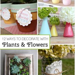 12 Ways to Decorate with Plants and Flowers