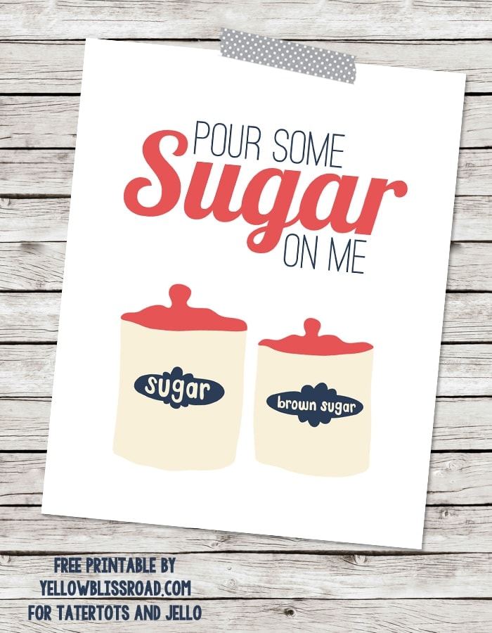 Pour Some Sugar on Me Free Printable by Yellow Bliss Road for Tatertots and Jello